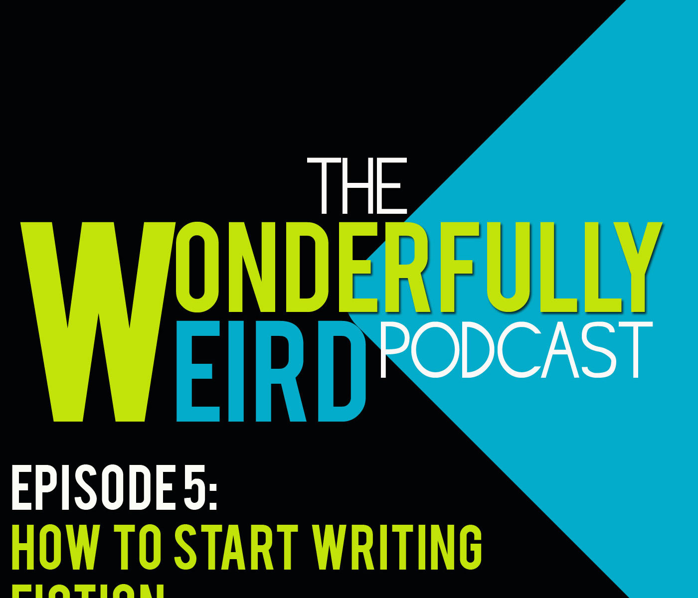The Wonderfully Weird Podcast: Episode 5 - How To Start Writing Fiction